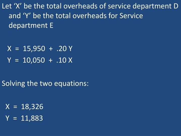 Let 'X' be the total overheads of service department D and 'Y' be the total overheads for Service department E