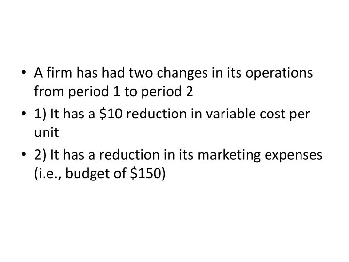 A firm has had two changes in its operations from period 1 to period 2