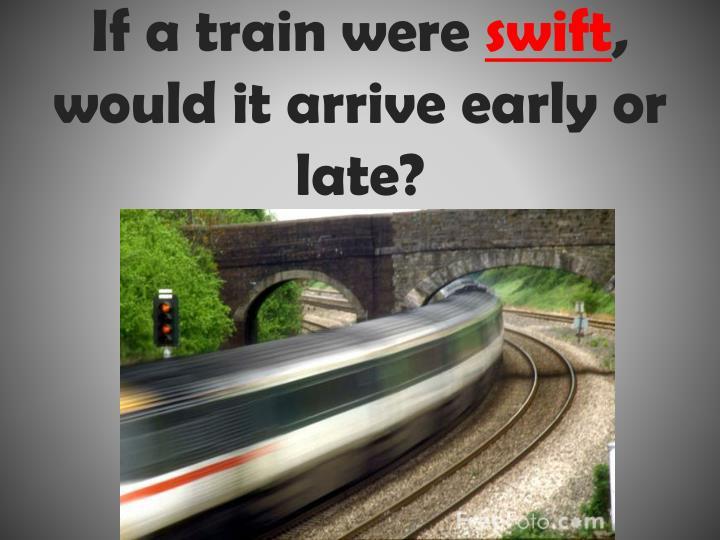 If a train were