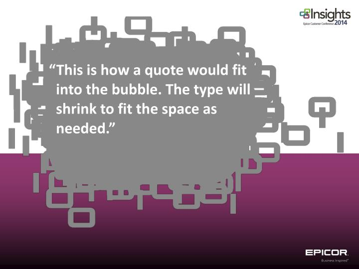 """This is how a quote would fit into the bubble. The type will shrink to fit the space as needed."""