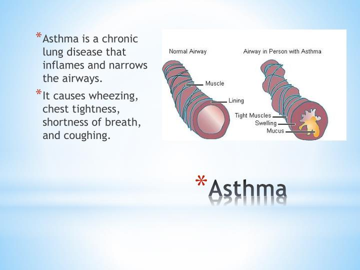 Asthma is a chronic lung disease that inflames and narrows the airways.