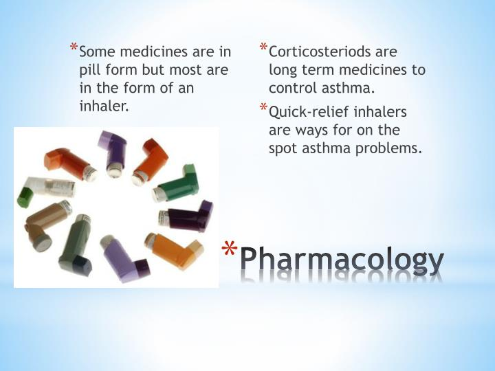 Some medicines are in pill form but most are in the form of an inhaler.