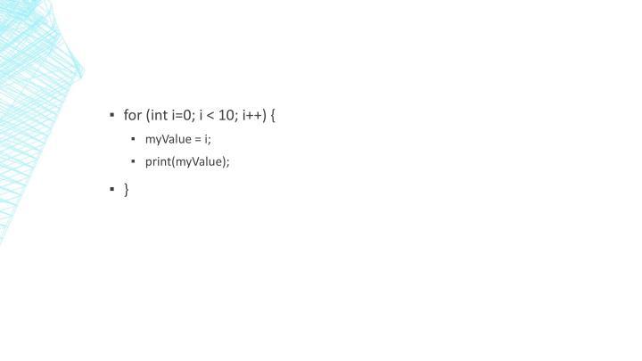 for (int i=0; i < 10; i++) {