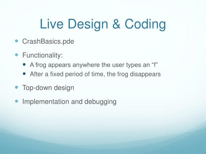 Live Design & Coding