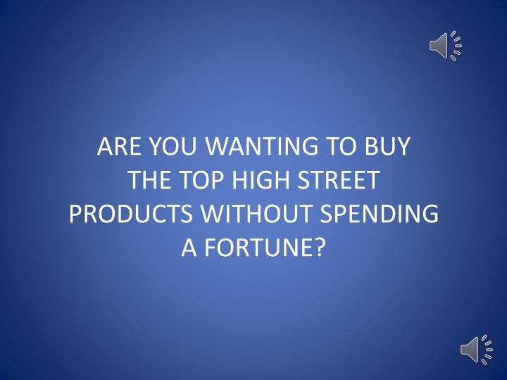 ARE YOU WANTING TO BUY