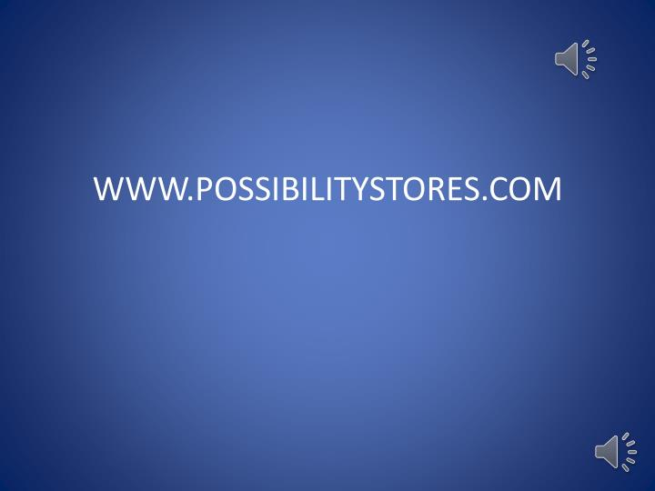 WWW.POSSIBILITYSTORES.COM