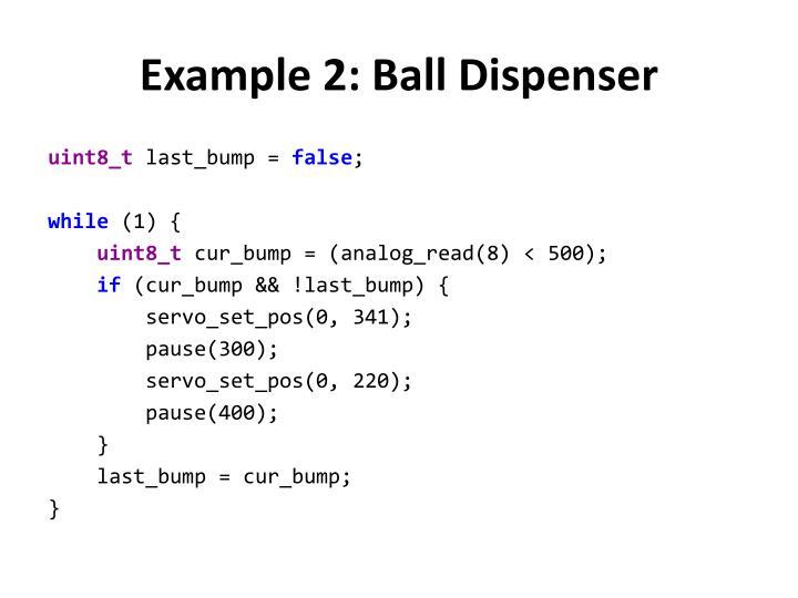 Example 2: Ball Dispenser