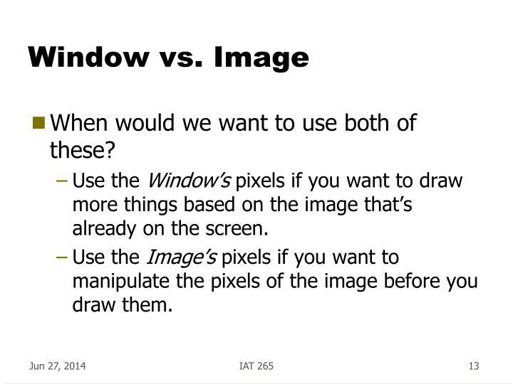 Window vs. Image