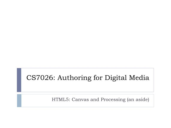cs7026 authoring for digital media