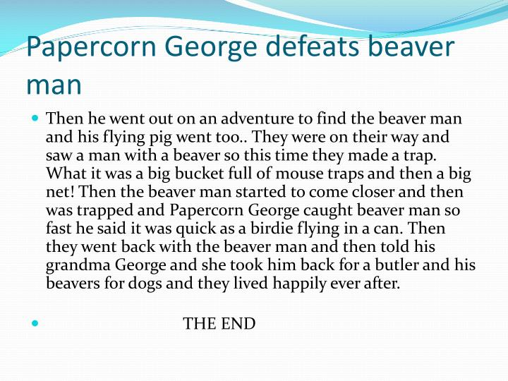 Papercorn George defeats beaver man
