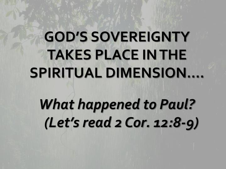 GOD'S SOVEREIGNTY TAKES PLACE IN THE SPIRITUAL DIMENSION....