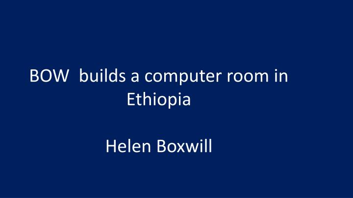 BOW  builds a computer room in Ethiopia