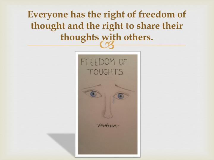 Everyone has the right of freedom of thought and the right to share their thoughts with others