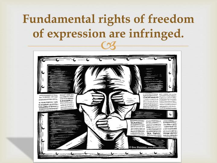 Fundamental rights of freedom of expression are infringed.