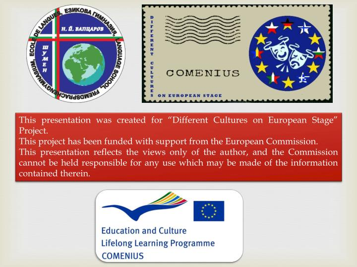"""This presentation was created for """"Different Cultures on European Stage"""" Project."""