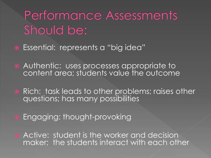 Performance Assessments Should be: