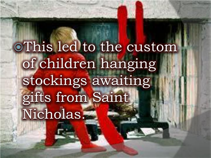 This led to the custom of children hanging stockings