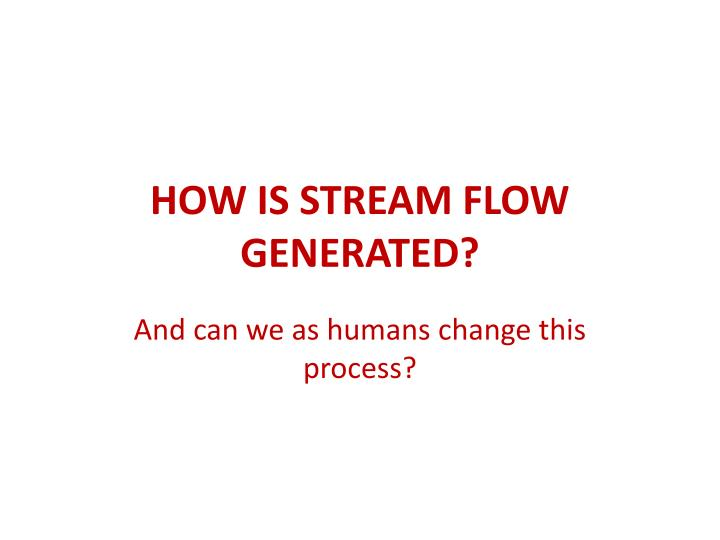 how is stream flow generated