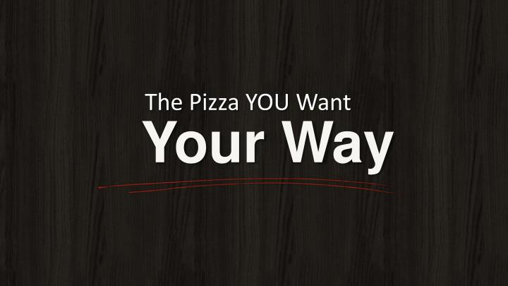 The Pizza YOU Want