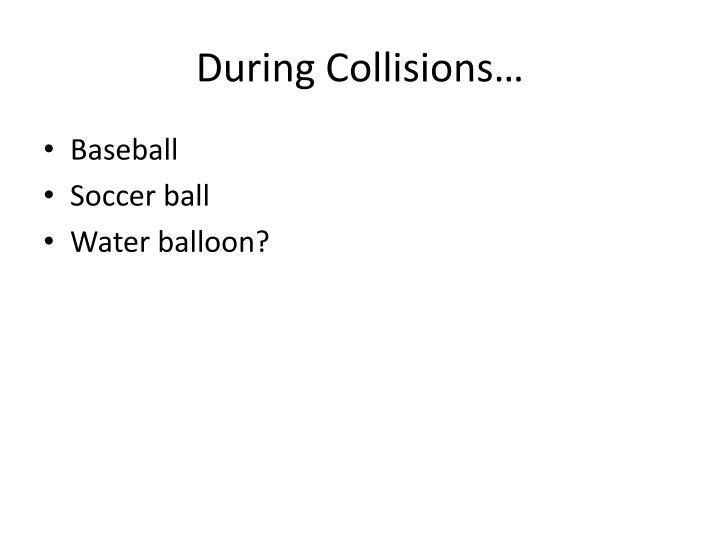 During Collisions…