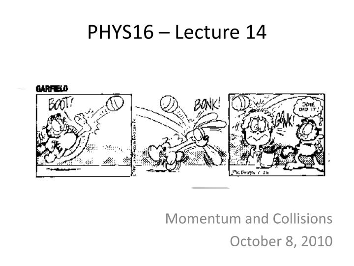 PHYS16 – Lecture 14