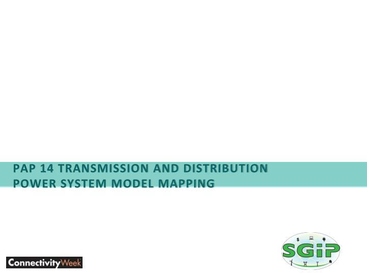 PAP 14 Transmission and Distribution power system model mapping