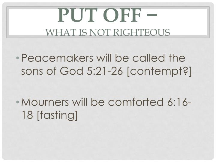Put off what is not righteous