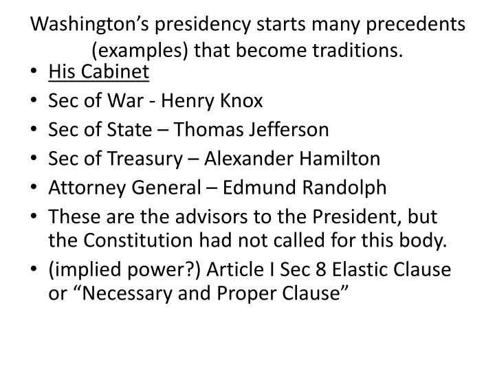 Washington's presidency starts many precedents (examples) that become traditions.