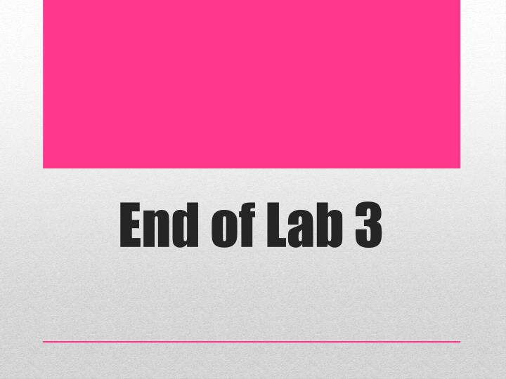 End of Lab 3