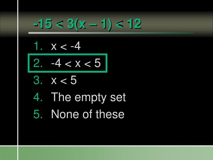 -15 < 3(x – 1) < 12