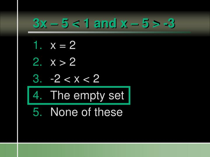3x – 5 < 1 and x – 5 > -3