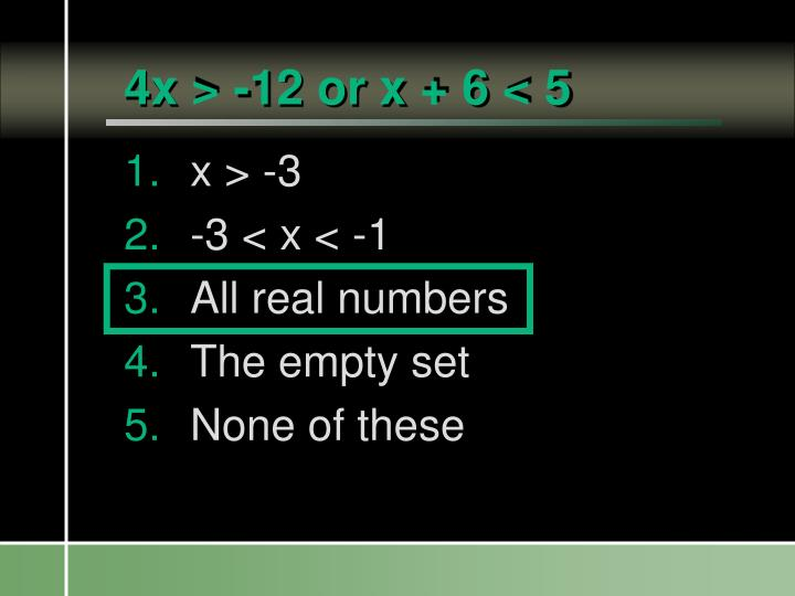 4x > -12 or x + 6 < 5