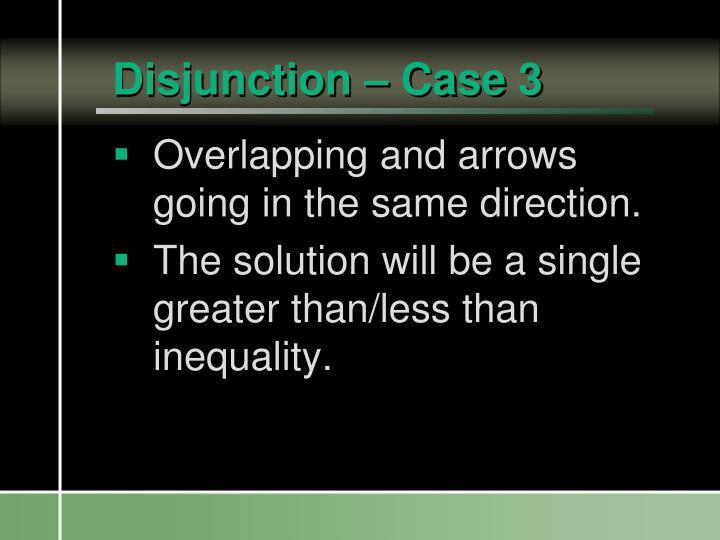Disjunction – Case 3