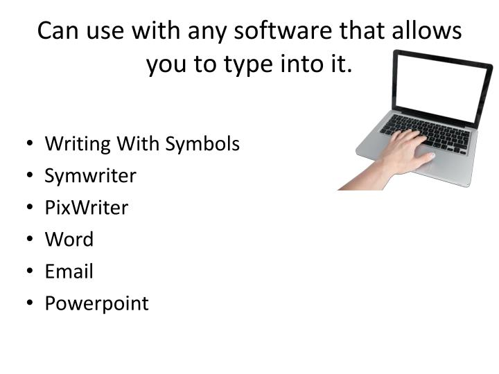 Can use with any software that allows you to type into it.
