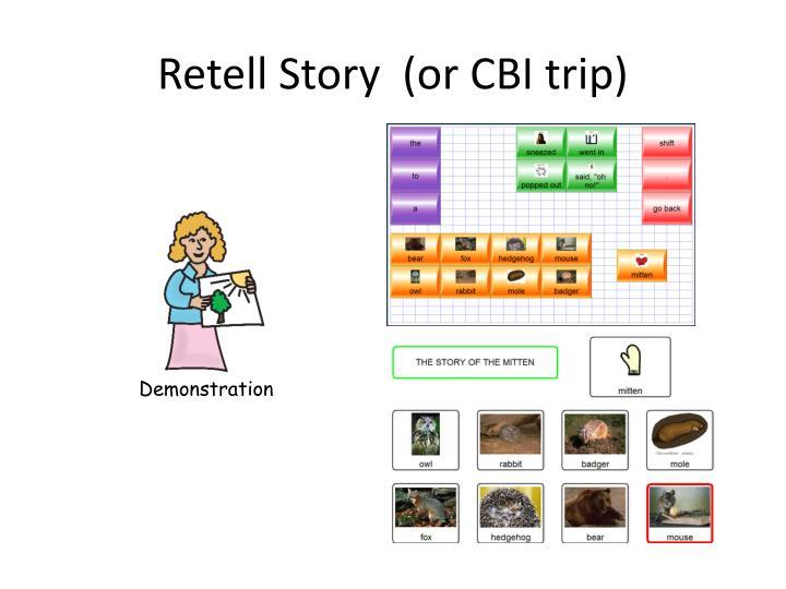 Retell Story  (or CBI trip)