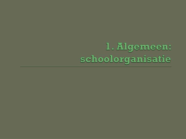 1. Algemeen: schoolorganisatie