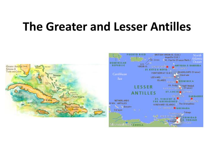 The Greater and Lesser Antilles