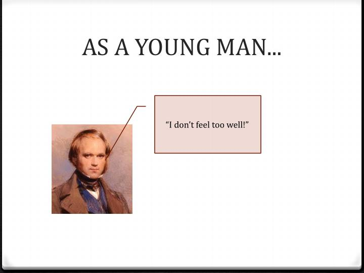 AS A YOUNG MAN...