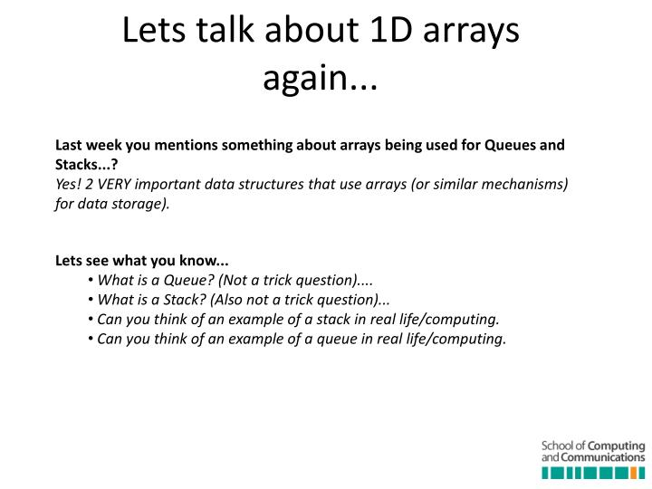 Last week you mentions something about arrays being used for Queues and Stacks...