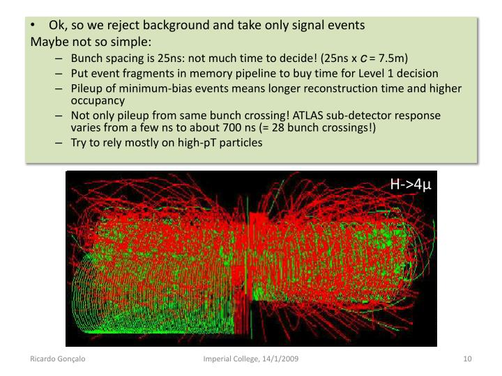Ok, so we reject background and take only signal events