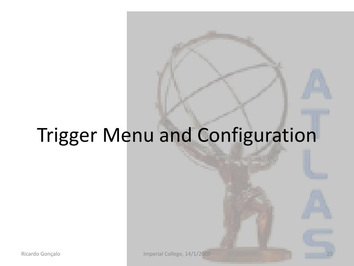 Trigger Menu and Configuration