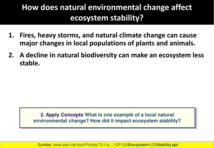 How does natural environmental change affect ecosystem stability?