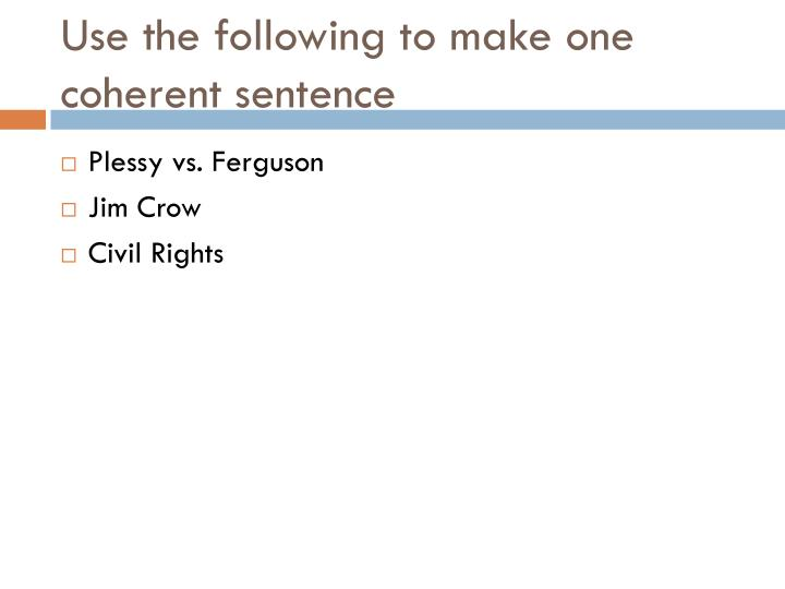 Use the following to make one coherent sentence