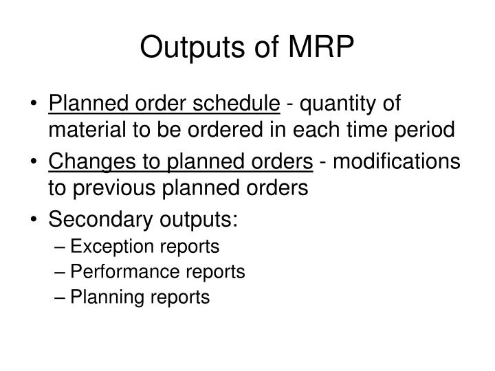 Outputs of MRP