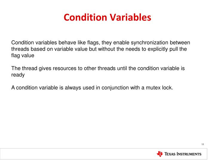 Condition variables behave like flags, they enable synchronization between threads based on variable value but without the needs to explicitly pull the flag value
