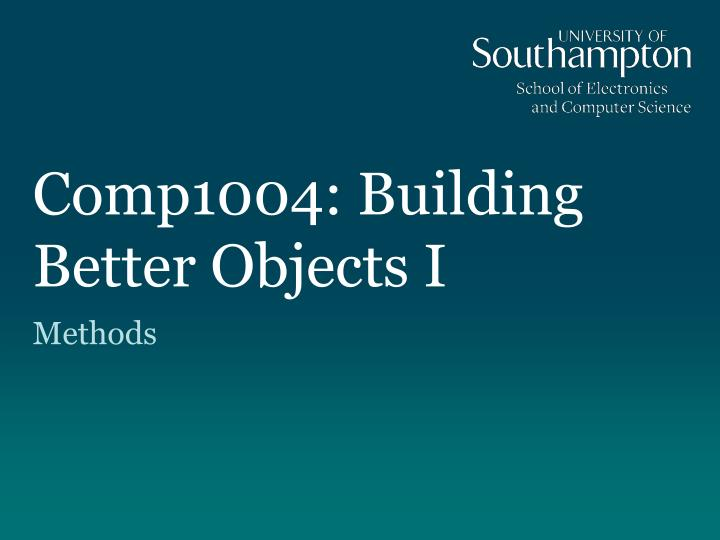 comp1004 building better objects i
