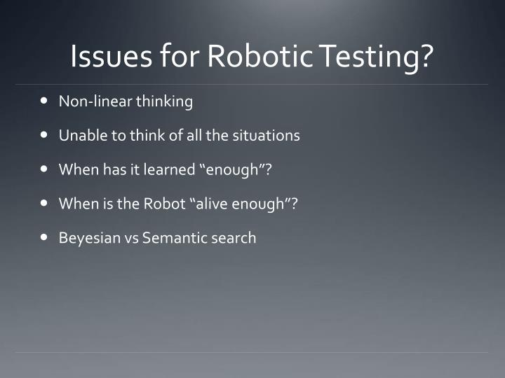 Issues for robotic testing