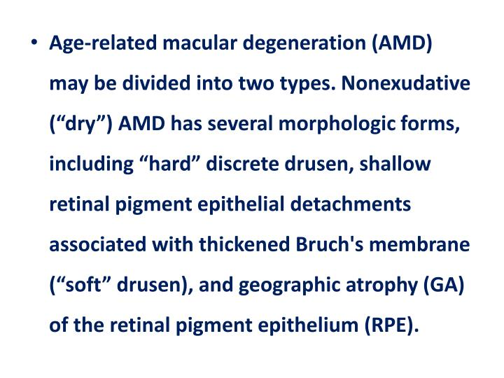 Age-related macular degeneration (AMD) may be divided into two types.