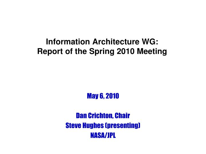 information architecture wg report of the spring 2010 meeting