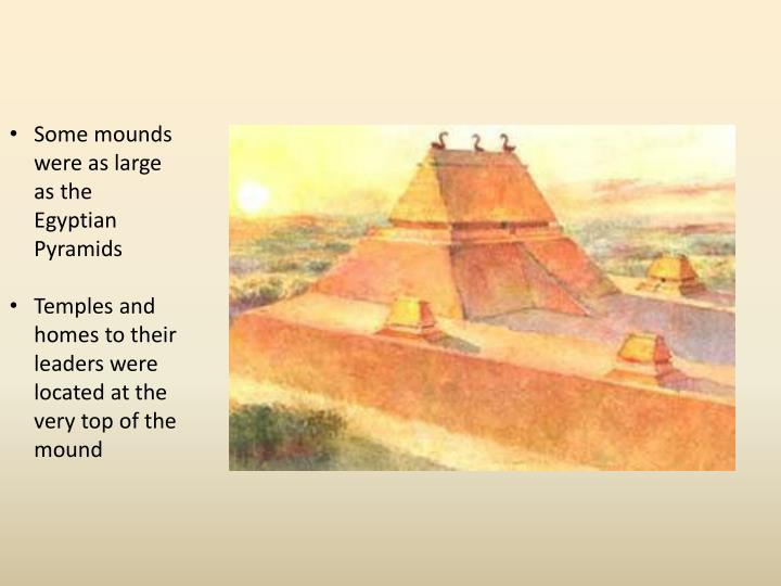 Some mounds were as large as the Egyptian Pyramids